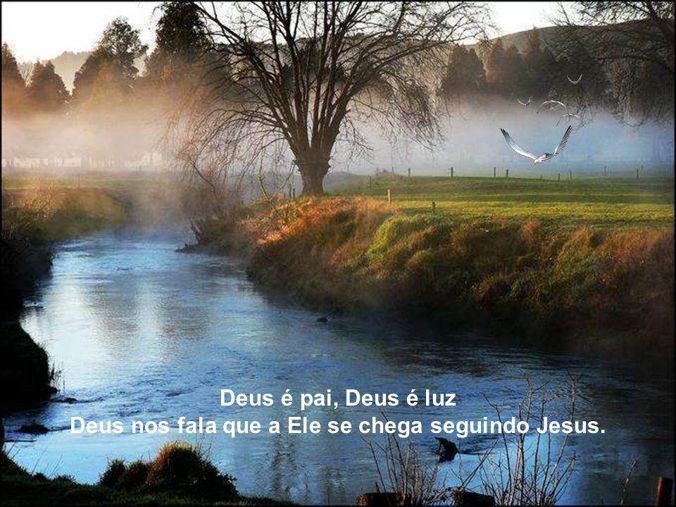 Quanta paz, quanta luz Deus nos ouve, nos mostra o caminho que a Ele conduz.
