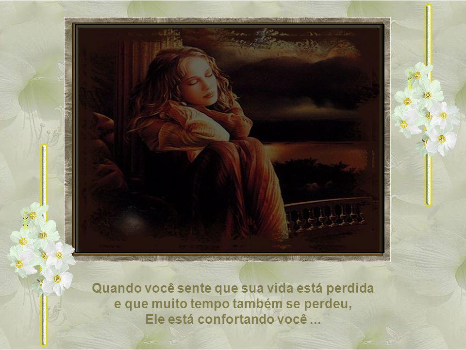 Quando você chorou por longo tempo, com o coração cheio de angústia, Ele contou suas lágrimas.