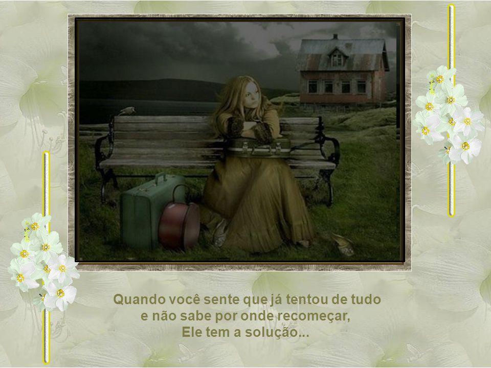 Quando você sente que sua vida está perdida e que muito tempo também se perdeu, Ele está confortando você...