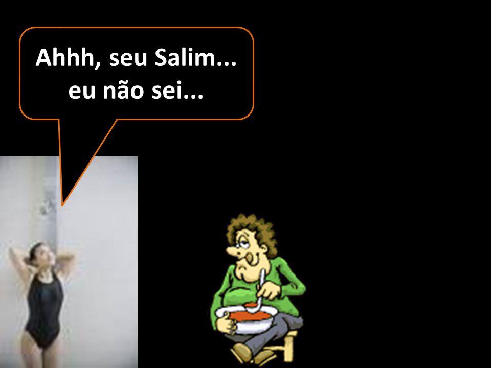 Você que fuder com Salim???