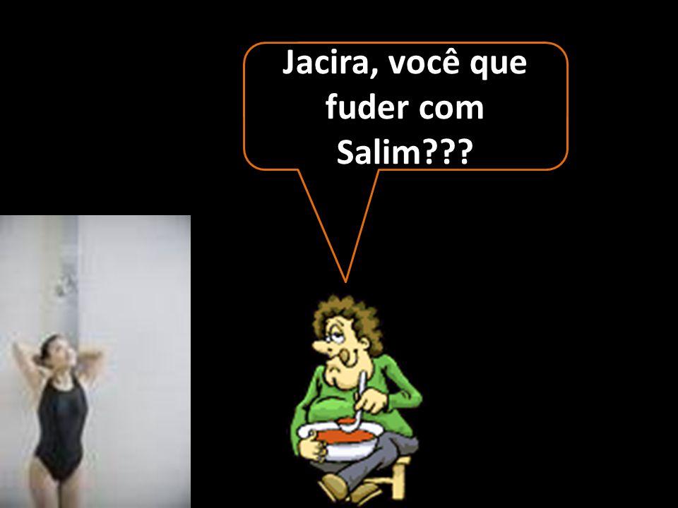 Ahhh, seu Salim... eu não sei...