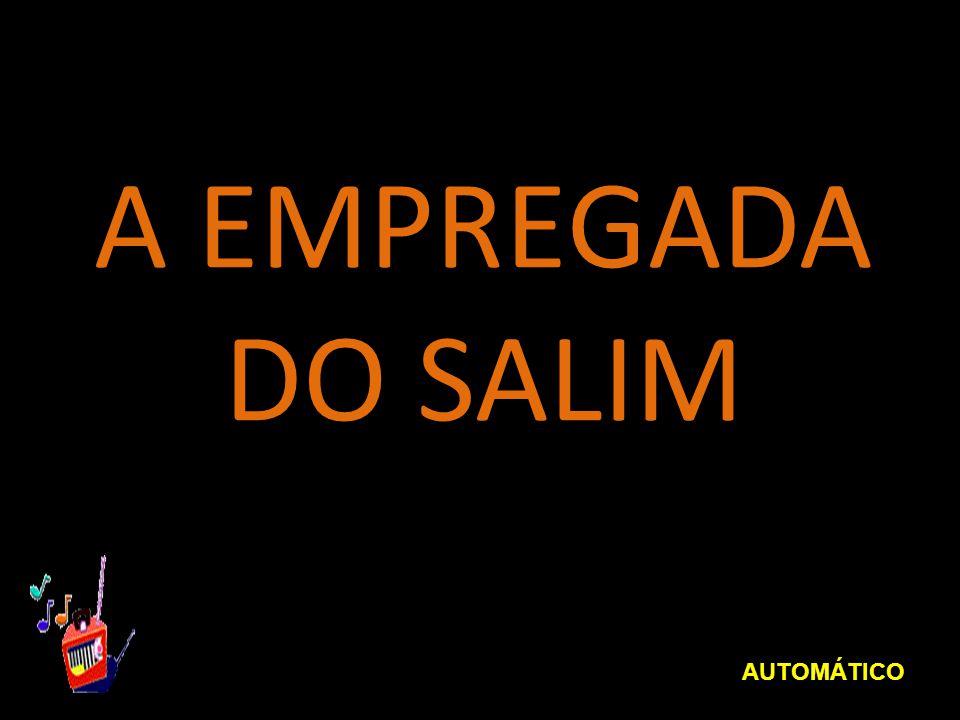 A EMPREGADA DO SALIM AUTOMÁTICO