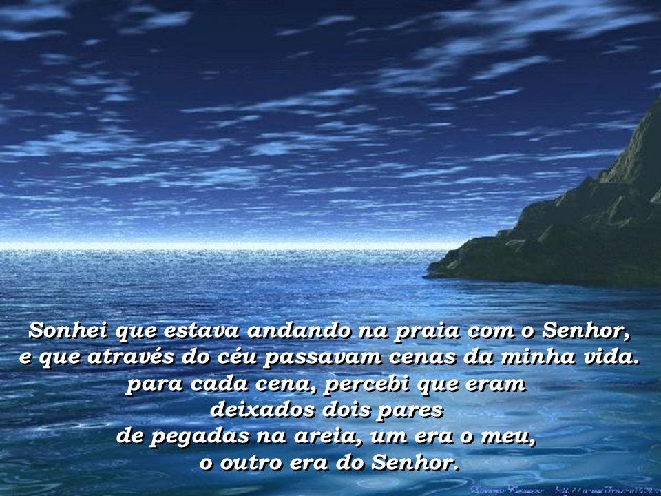 Sonhei que estava andando na praia com o Senhor, e que através do céu passavam cenas da minha vida. para cada cena, percebi que eram deixados dois par