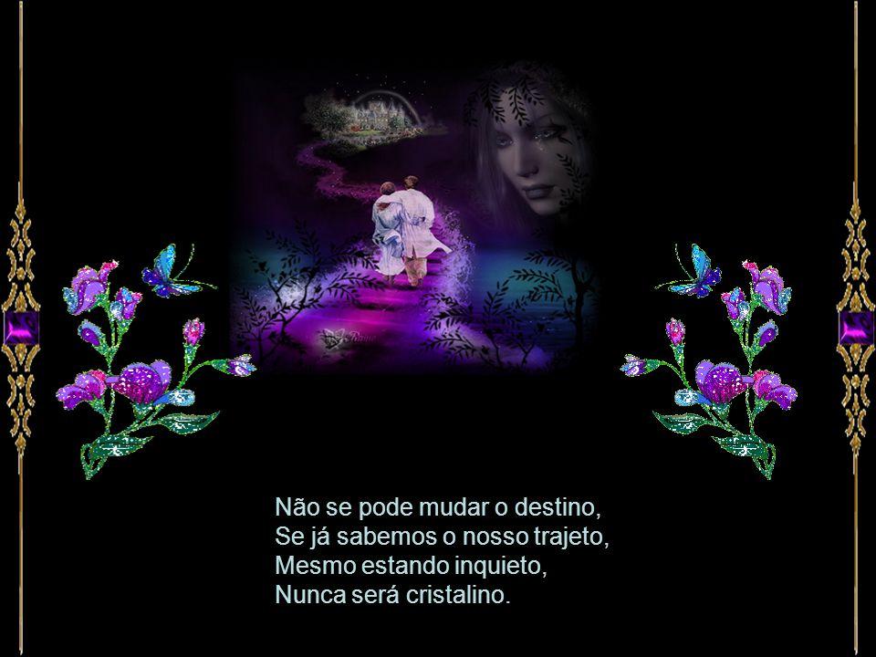 Nossas alucinações, Os delírios do êxtase, Ficaram no amanhã talvez, No sonho uma insensatez.