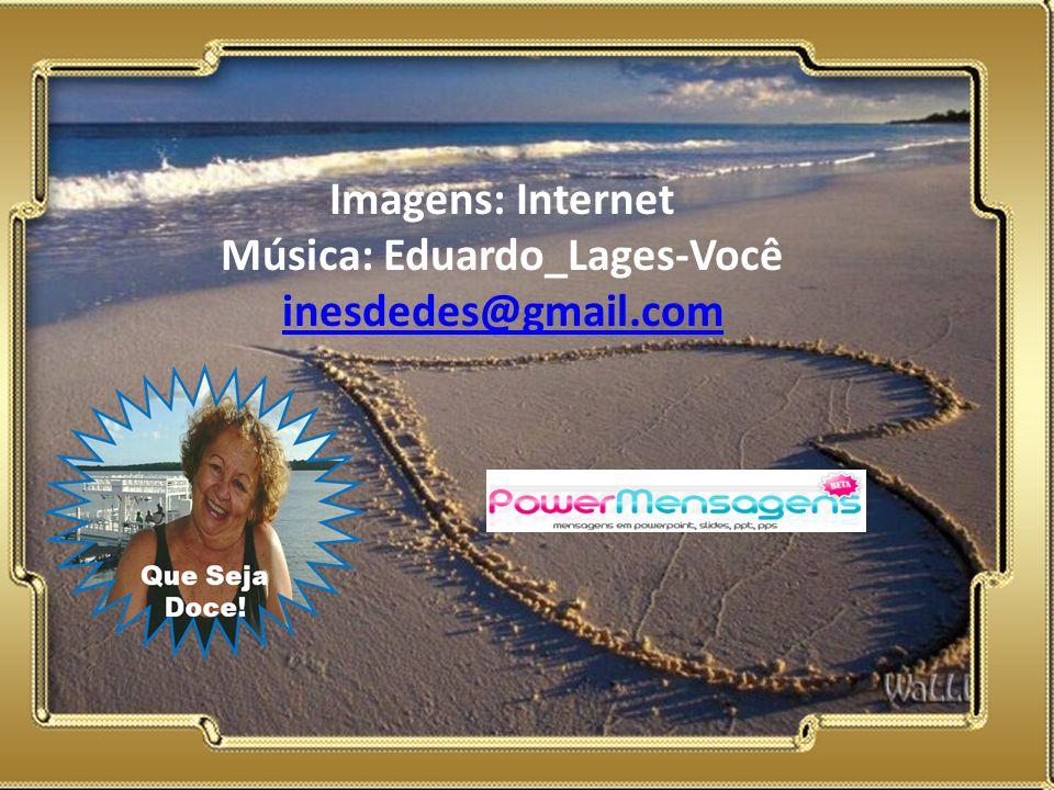 Imagens: Internet Música: Eduardo_Lages-Você inesdedes@gmail.com