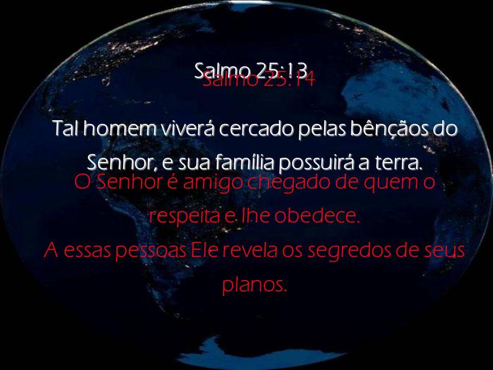 Salmo 25:10 Quando obedecemos os mandamentos do Senhor, Ele nos faz andar pelos seus caminhos de verdade e amor.