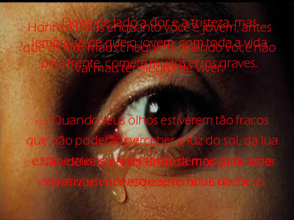 11:10- Deixe de lado a dor e a tristeza, mas lembre-se de que o jovem, com toda a vida pela frente, comete muitos erros graves.