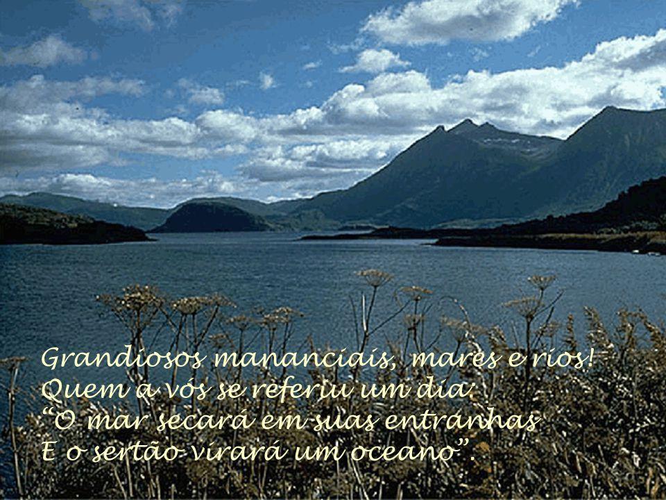 Grandiosos mananciais, mares e rios.