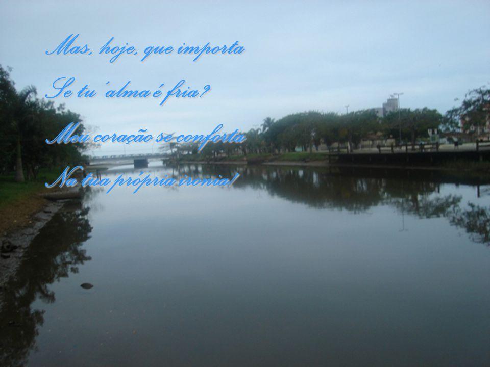 E hoje é meu ideal Um abismo de rosas Onde a sonhar, eu devo, Enfim sofrer e amar!