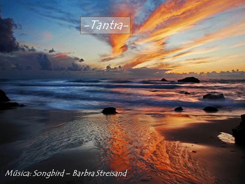 -Tantra- Música: Songbird – Barbra Streisand