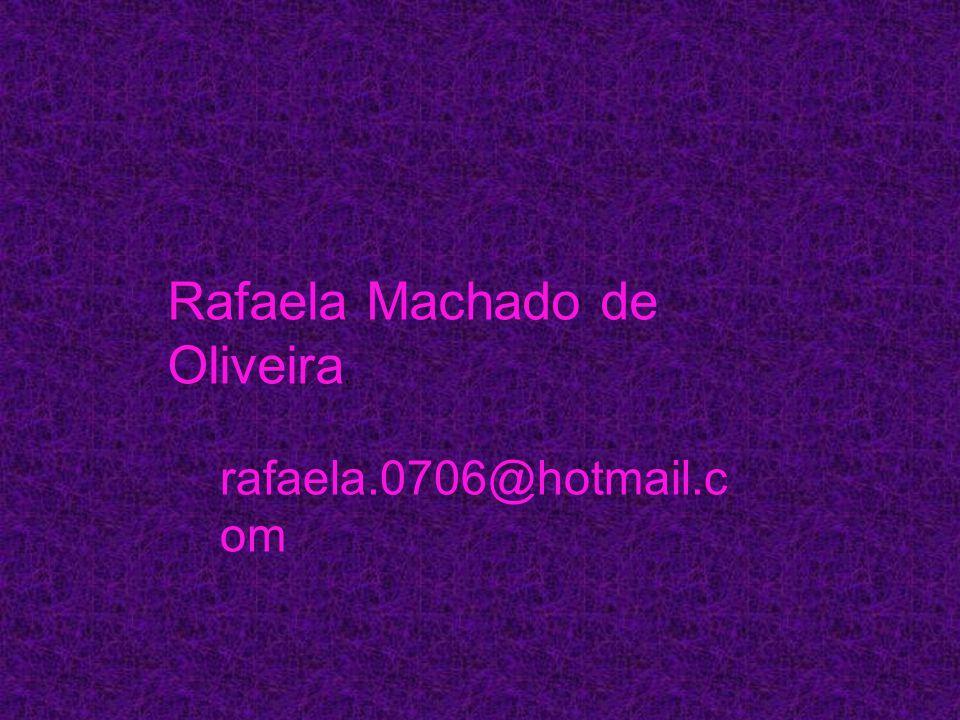 Rafaela Machado de Oliveira. rafaela.0706@hotmail.c om