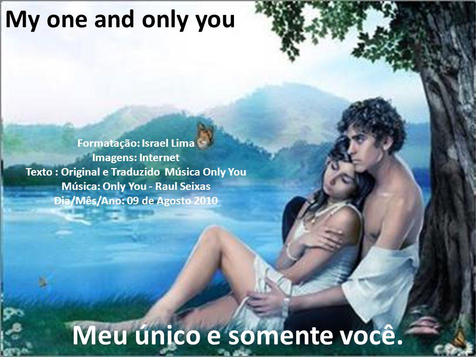 You're my dream come true Você é meu sonho tornado realidade