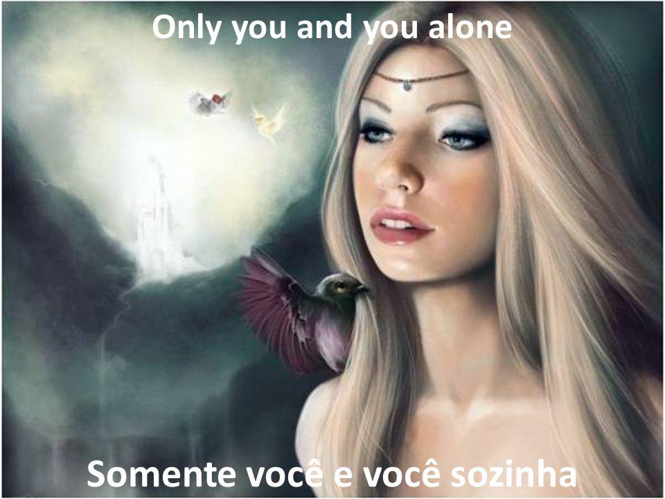 Only you can make the darkness bright Somente você pode fazer a escuridão brilhante
