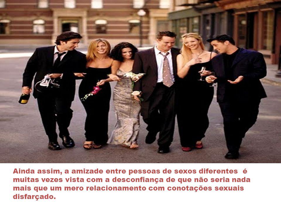 Existe também a amizade entre sexos diferentes na maioria das culturas.Considera-se normal que os amigos sejam em sua maioria pessoas do mesmo sexo, e