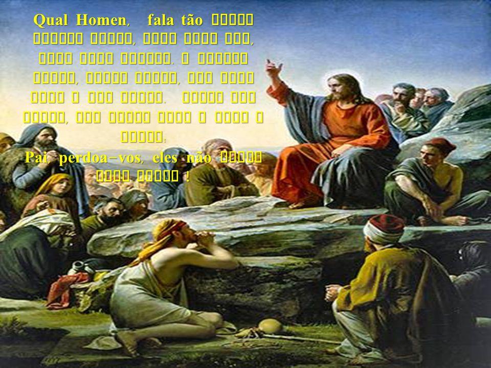 Qual Homen da terra tem a coragem de sofrer tudo que ele sofreu no calvario da Dor, Qual :? Qual Homen da terra, suporta tais Dor como a que Jesus sen