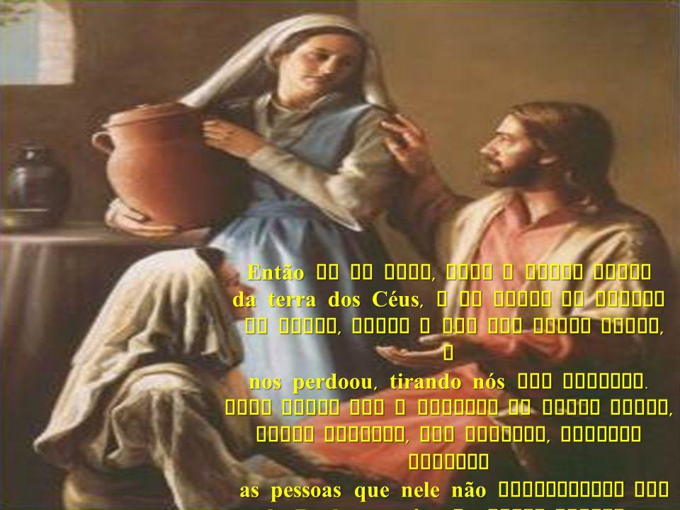 Então la do alto, Deus o Maior homen da terra dos Céus, e de todos os cantos do mundo, ouviu o que seu filho disse, e do mundo, ouviu o que seu filho disse, e nos perdoou, tirando nós dos pecados.