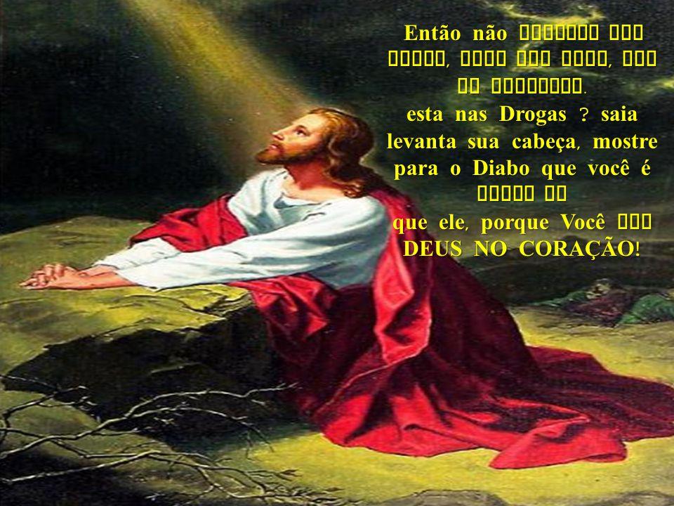 Então não importa sua causa, pedi pra Deus, ele te atendera.