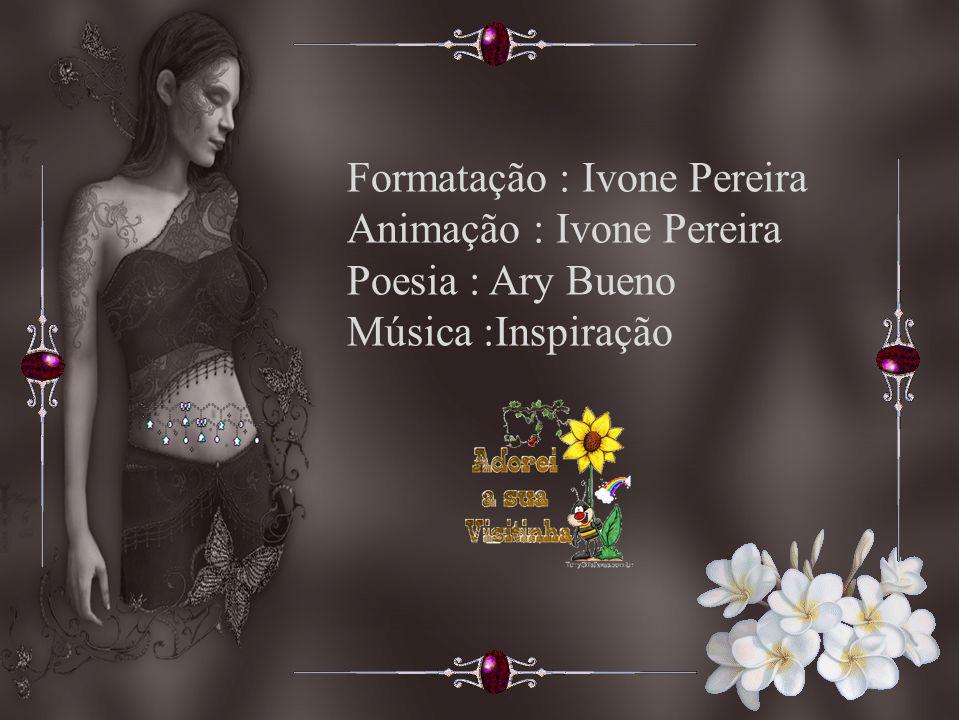 Formatação : Ivone Pereira Animação : Ivone Pereira Poesia : Ary Bueno Música :Inspiração