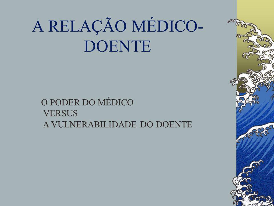A RELAÇÃO MÉDICO- DOENTE O PODER DO MÉDICO VERSUS A VULNERABILIDADE DO DOENTE
