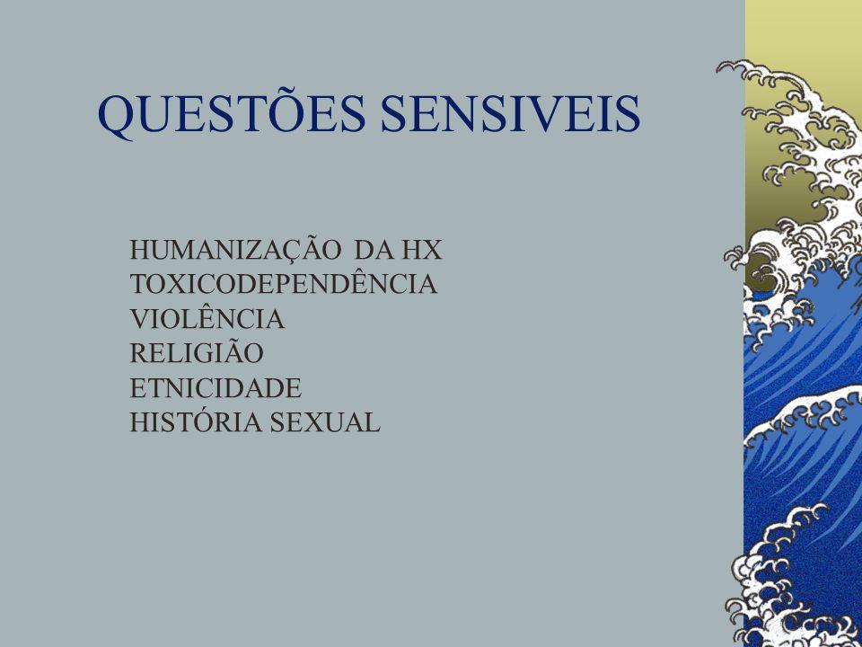 QUESTÕES SENSIVEIS HUMANIZAÇÃO DA HX TOXICODEPENDÊNCIA VIOLÊNCIA RELIGIÃO ETNICIDADE HISTÓRIA SEXUAL