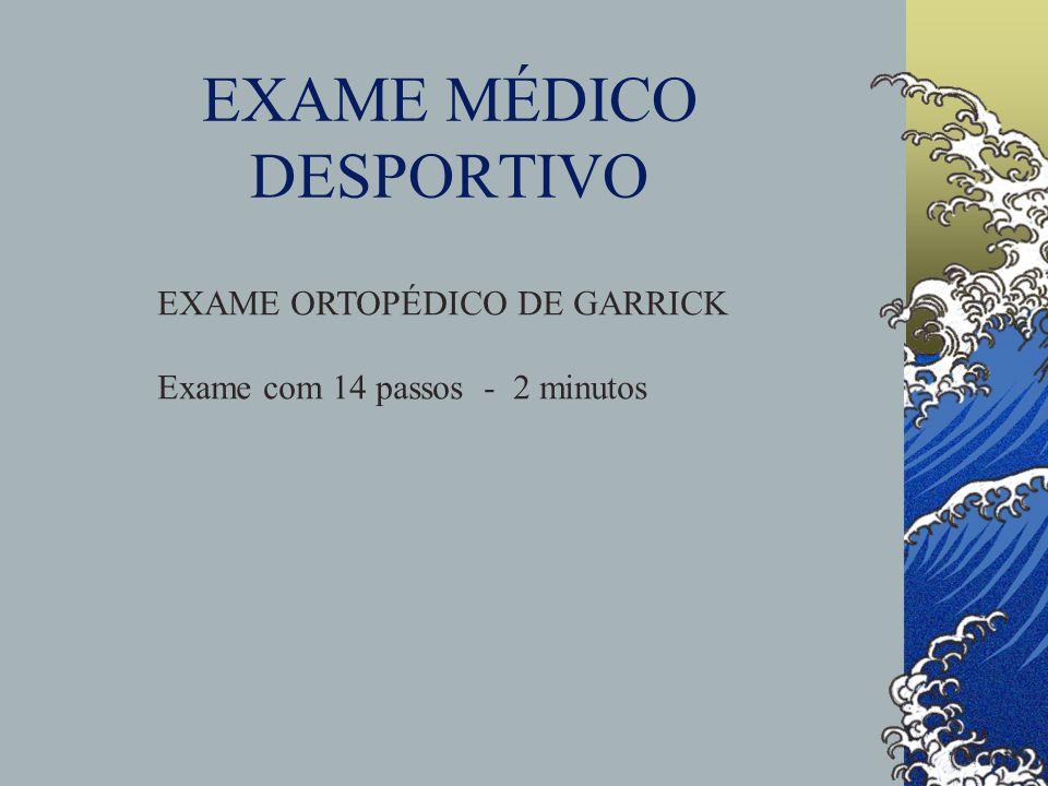 EXAME MÉDICO DESPORTIVO EXAME ORTOPÉDICO DE GARRICK Exame com 14 passos - 2 minutos