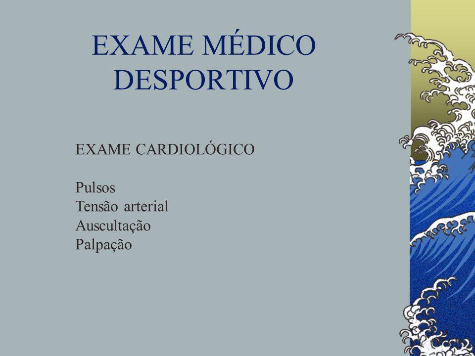 EXAME MÉDICO DESPORTIVO EXAME CARDIOLÓGICO Pulsos Tensão arterial Auscultação Palpação