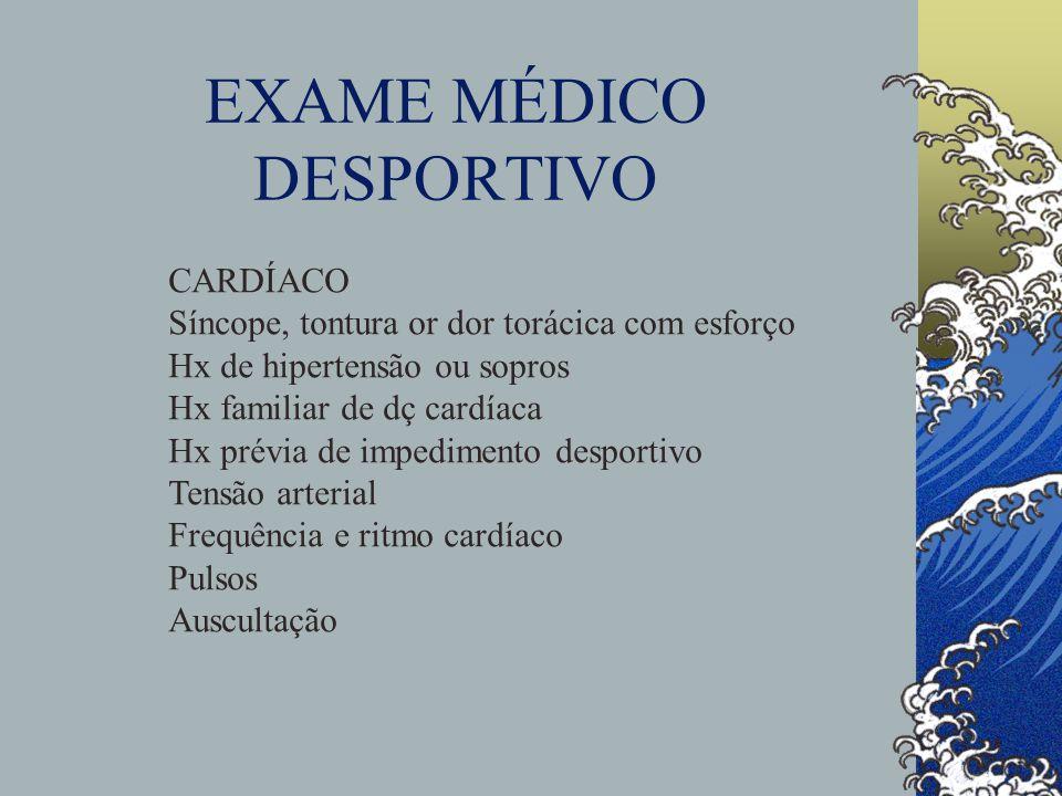 EXAME MÉDICO DESPORTIVO CARDÍACO Síncope, tontura or dor torácica com esforço Hx de hipertensão ou sopros Hx familiar de dç cardíaca Hx prévia de impe
