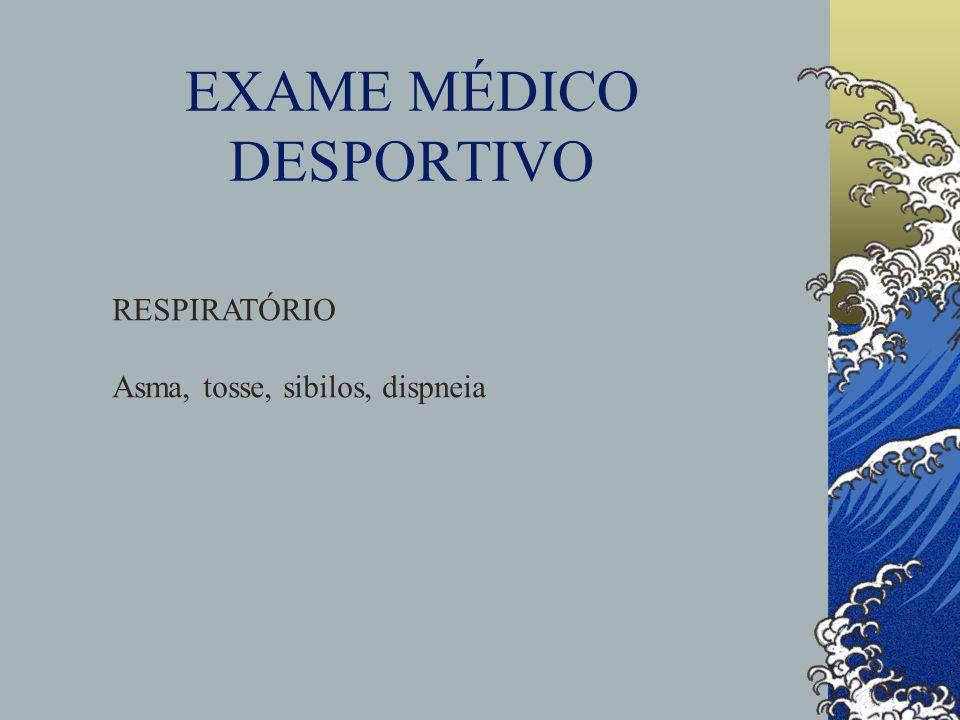 EXAME MÉDICO DESPORTIVO RESPIRATÓRIO Asma, tosse, sibilos, dispneia