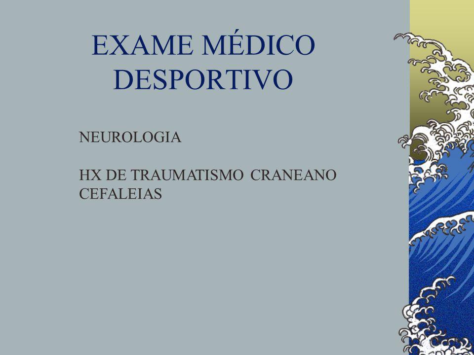 EXAME MÉDICO DESPORTIVO NEUROLOGIA HX DE TRAUMATISMO CRANEANO CEFALEIAS