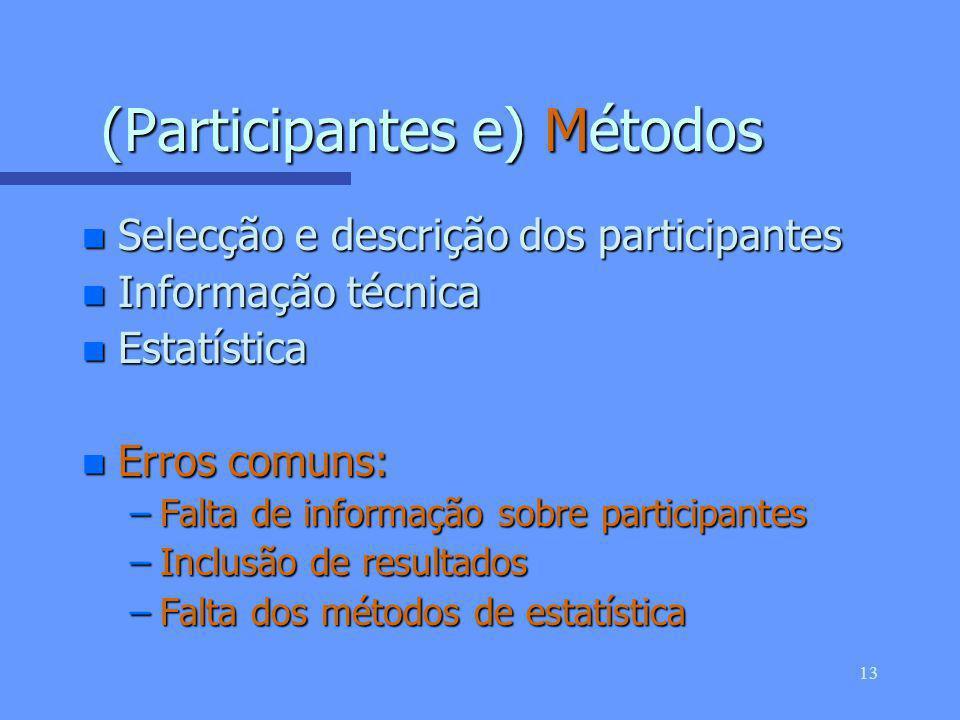 12 Introdução n Enquadramento do estudo e objectivos n Erros comuns: –Texto não referenciado –Métodos / resultados incluídos –Sem objectivo –Demasiado