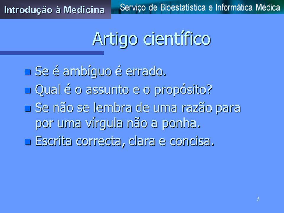 4 Antes de começar a escrever: –P–P–P–Pense –D–D–D–Discuta o assunto –C–C–C–Crie uma estrutura –C–C–C–Comece pelo meio, ou pela secção que seja mais fácil, geralmente os resultados Introdução à Medicina Artigo científico