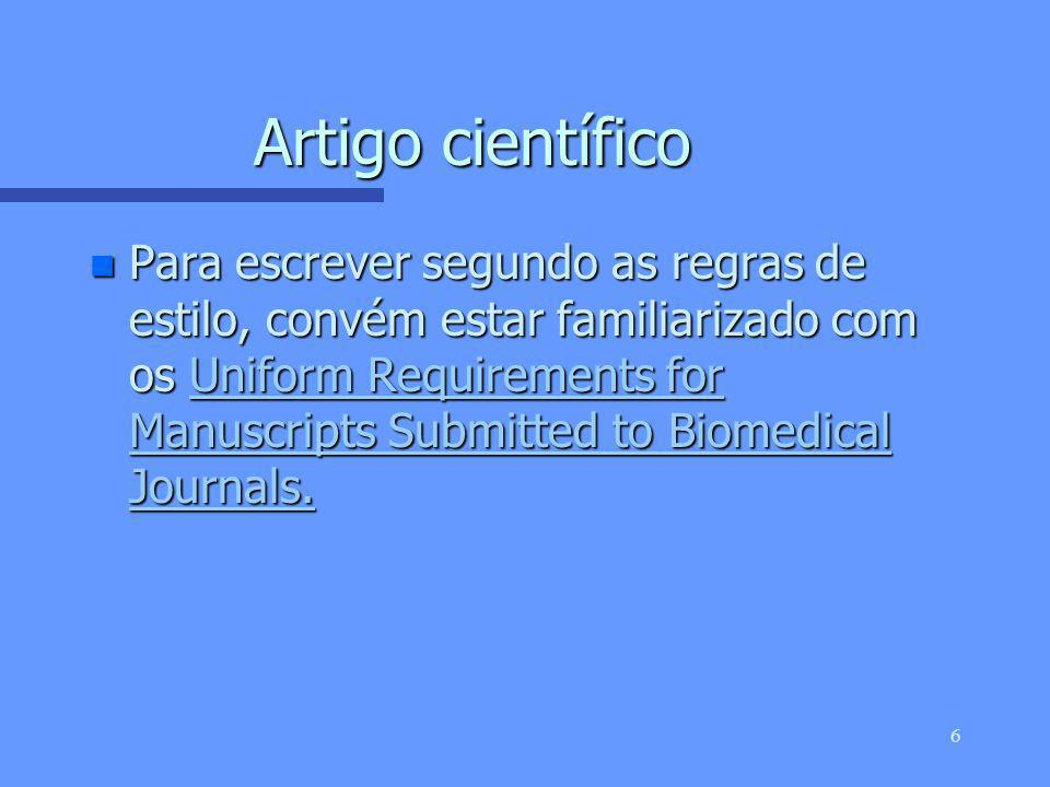 6 n Para escrever segundo as regras de estilo, convém estar familiarizado com os Uniform Requirements for Manuscripts Submitted to Biomedical Journals.