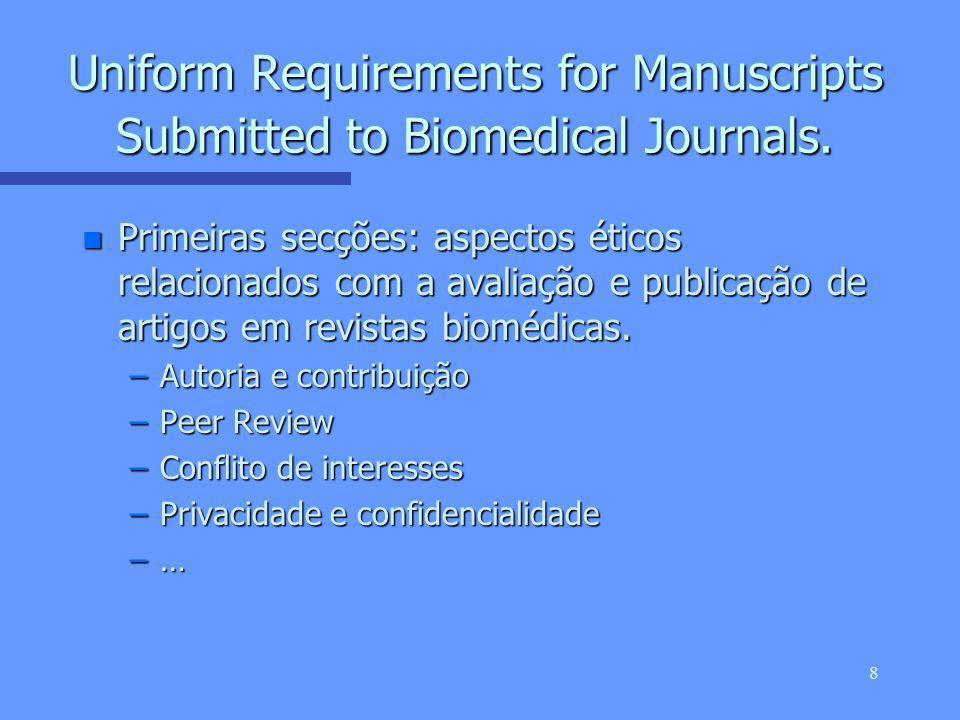 7 Uniform Requirements for Manuscripts Submitted to Biomedical Journals. n Encontro de Editores de revistas Médicas em Vancouver em 1978 n Internation