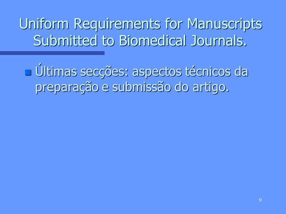 8 Uniform Requirements for Manuscripts Submitted to Biomedical Journals. n Primeiras secções: aspectos éticos relacionados com a avaliação e publicaçã