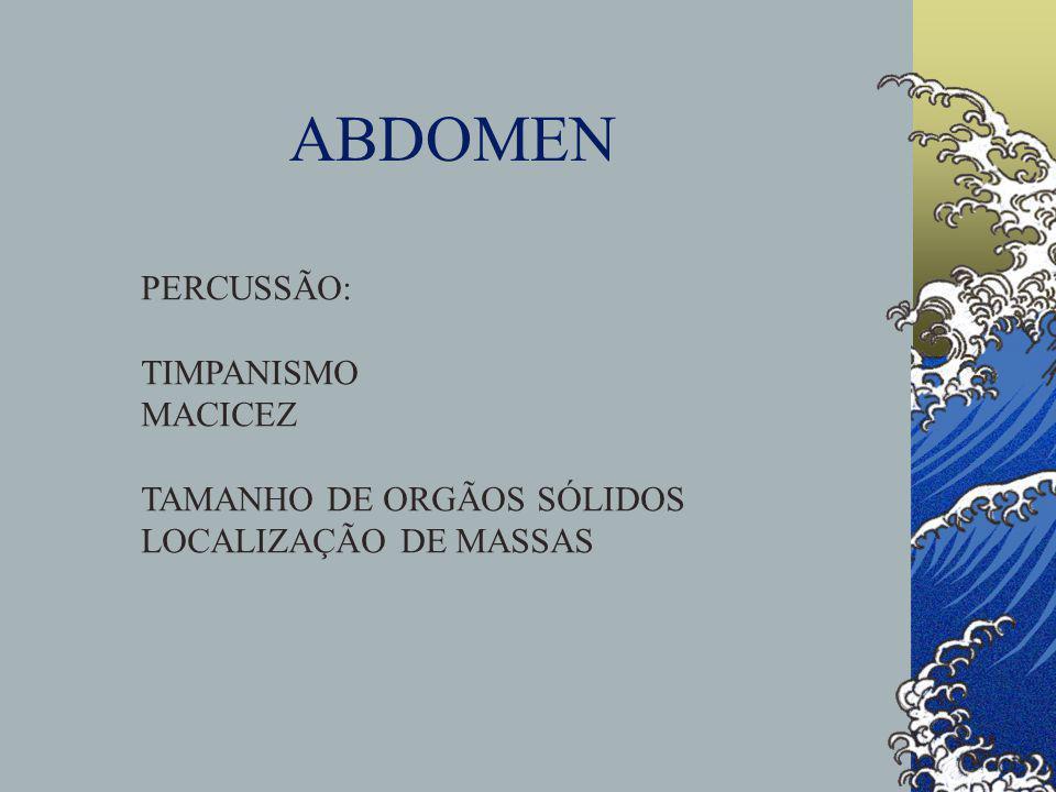 ABDOMEN PERCUSSÃO: TIMPANISMO MACICEZ TAMANHO DE ORGÃOS SÓLIDOS LOCALIZAÇÃO DE MASSAS