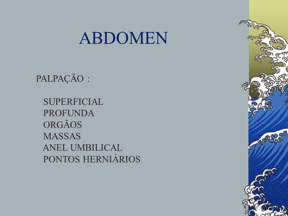 ABDOMEN PALPAÇÃO : SUPERFICIAL PROFUNDA ORGÃOS MASSAS ANEL UMBILICAL PONTOS HERNIÁRIOS