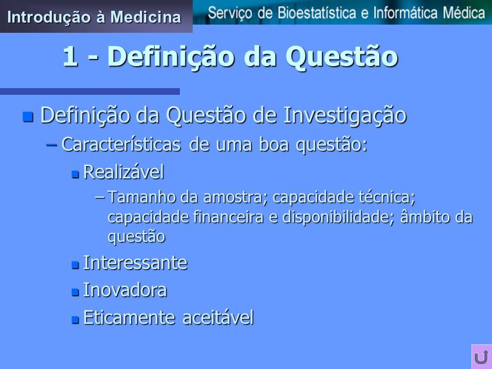 n Que questões interessam em Medicina? –Frequência –Associação, causalidade e etiologia –Diagnóstico e discriminação –Tratamento e Prevenção –Prognóst