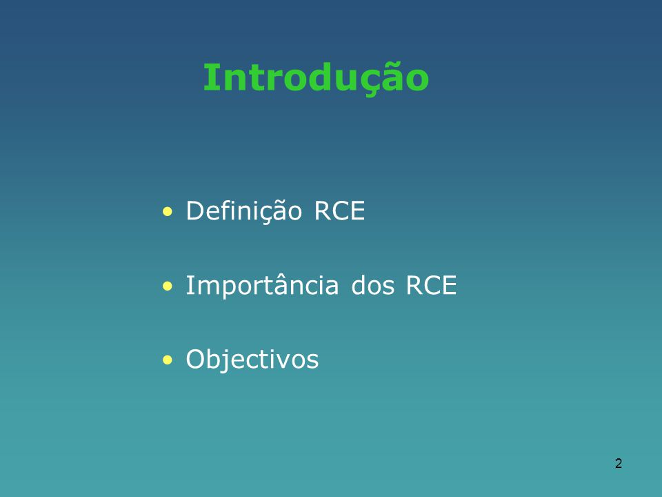 2 Definição RCE Importância dos RCE Objectivos Introdução