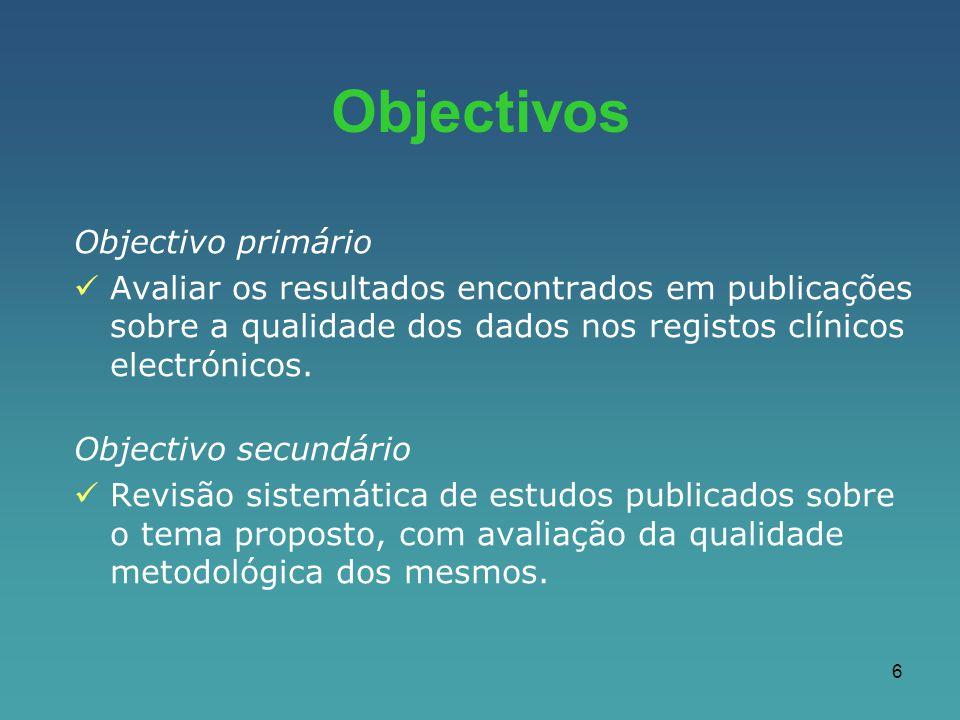 6 Objectivo primário Avaliar os resultados encontrados em publicações sobre a qualidade dos dados nos registos clínicos electrónicos. Objectivo secund