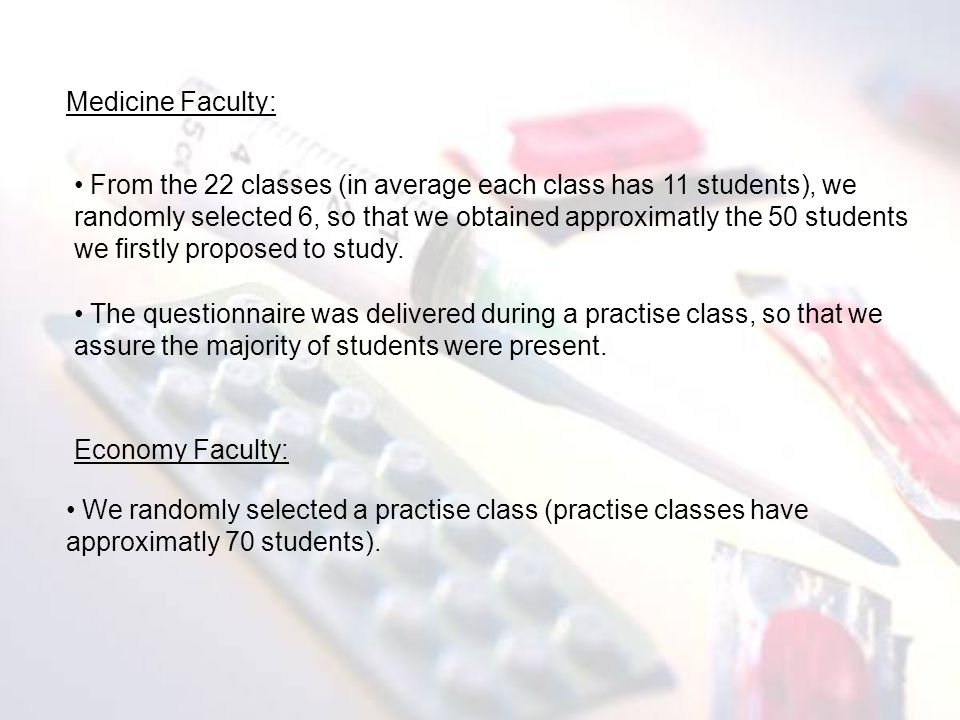 Medicine Faculty: From the 22 classes (in average each class has 11 students), we randomly selected 6, so that we obtained approximatly the 50 students we firstly proposed to study.