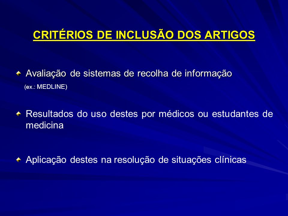 CRITÉRIOS DE INCLUSÃO DOS ARTIGOS Avaliação de sistemas de recolha de informação (ex.: MEDLINE) Resultados do uso destes por médicos ou estudantes de medicina Aplicação destes na resolução de situações clínicas