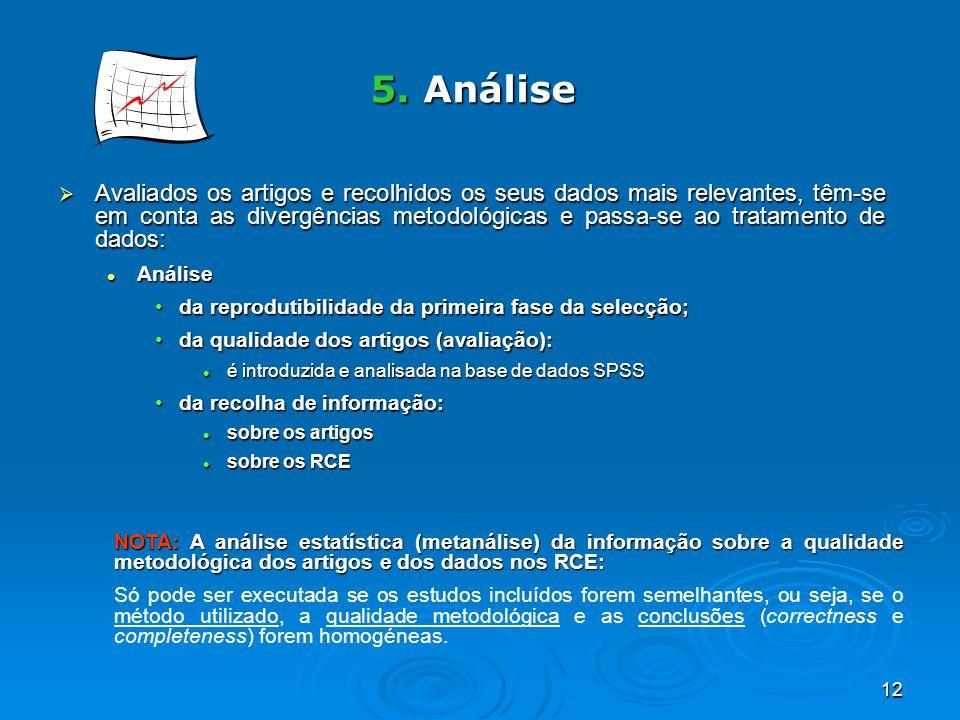 12 5. Análise Avaliados os artigos e recolhidos os seus dados mais relevantes, têm-se em conta as divergências metodológicas e passa-se ao tratamento