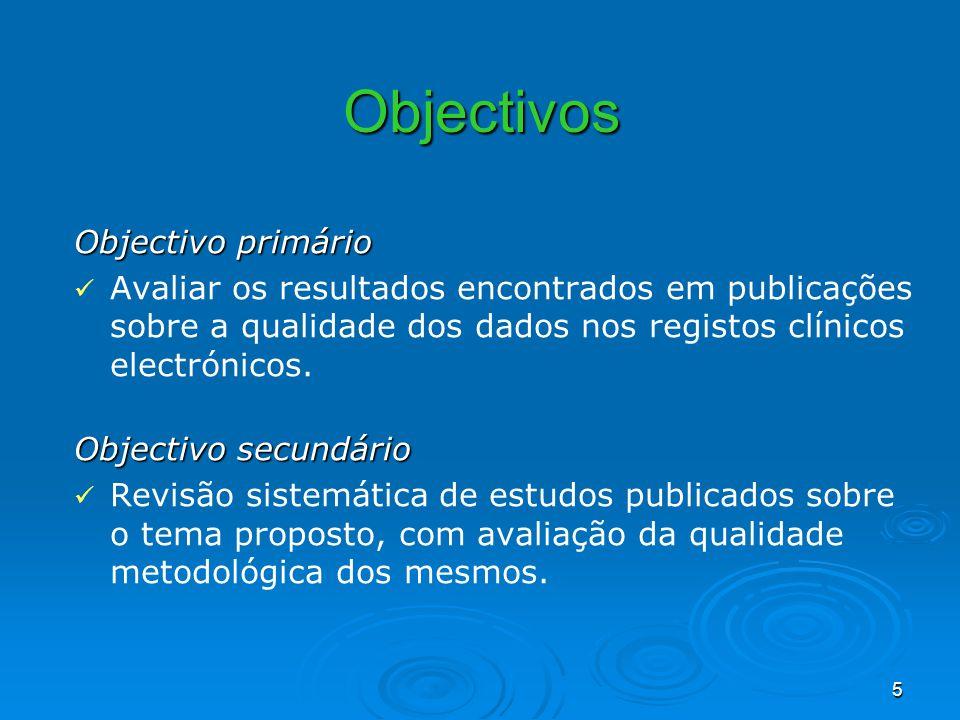 5 Objectivo primário Avaliar os resultados encontrados em publicações sobre a qualidade dos dados nos registos clínicos electrónicos. Objectivo secund