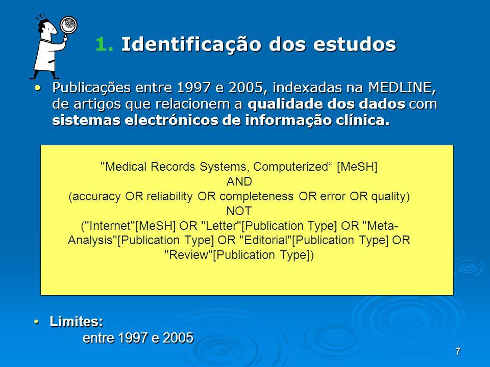 7 Identificação dos estudos 1. Identificação dos estudos Publicações entre 1997 e 2005, indexadas na MEDLINE, de artigos que relacionem a qualidade do