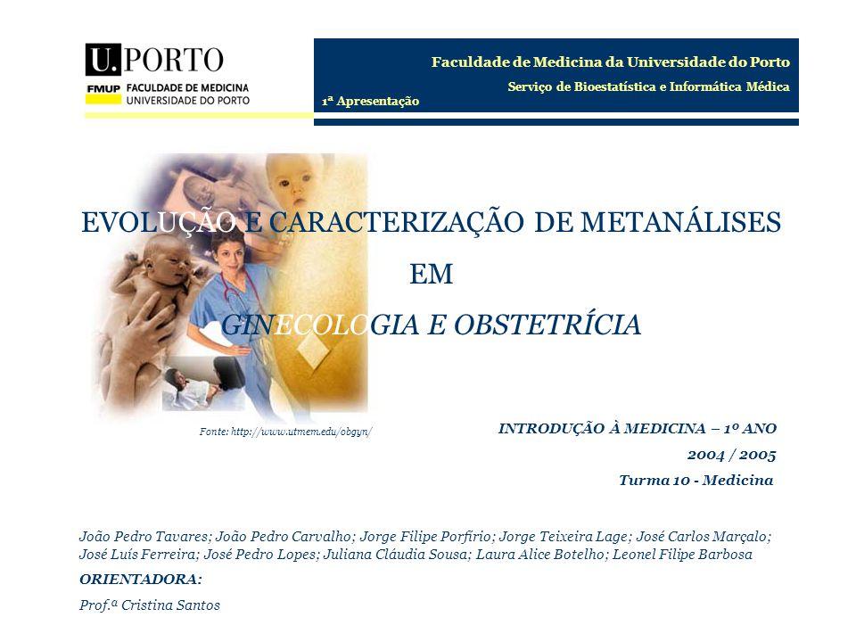 Faculdade de Medicina da Universidade do Porto Serviço de Bioestatística e Informática Médica EVOLUÇÃO E CARACTERIZAÇÃO DE METANÁLISES EM GINECOLOGIA