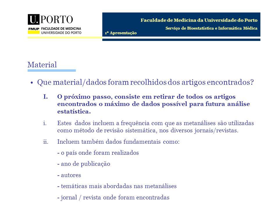 Faculdade de Medicina da Universidade do Porto Serviço de Bioestatística e Informática Médica 1ª Apresentação Material Que material/dados foram recolh