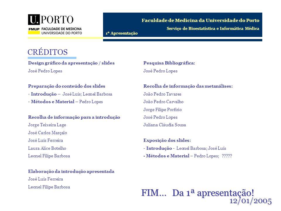 Faculdade de Medicina da Universidade do Porto Serviço de Bioestatística e Informática Médica 1ª Apresentação CRÉDITOS Design gráfico da apresentação