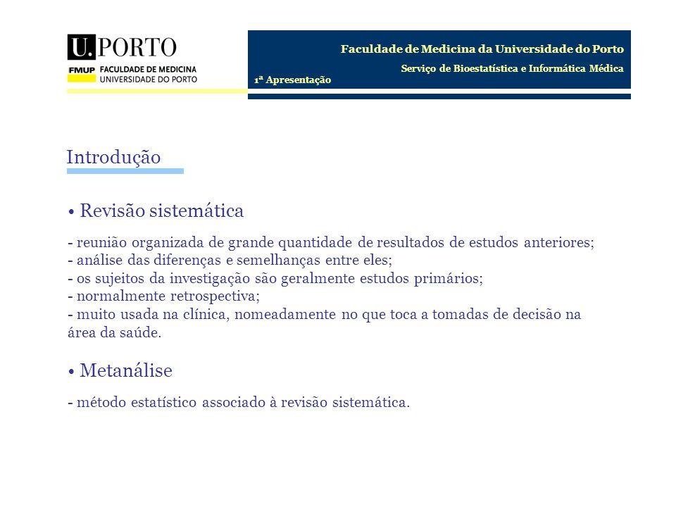 Faculdade de Medicina da Universidade do Porto Serviço de Bioestatística e Informática Médica 1ª Apresentação Introdução Revisão sistemática - reunião