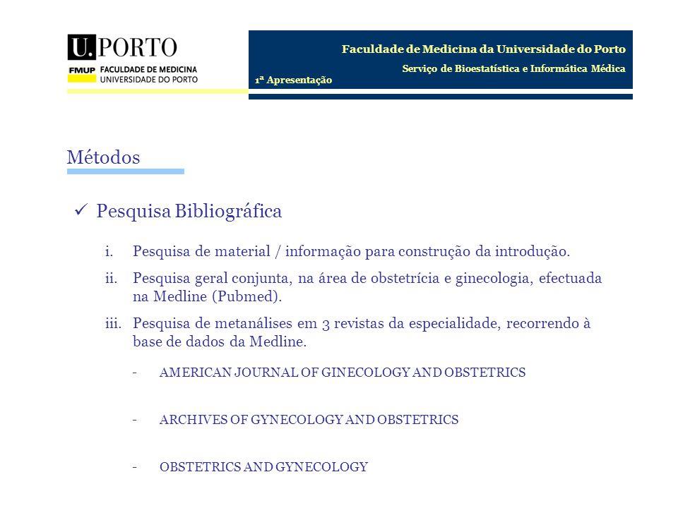 Faculdade de Medicina da Universidade do Porto Serviço de Bioestatística e Informática Médica 1ª Apresentação Material Que material/dados foram recolhidos dos artigos encontrados.