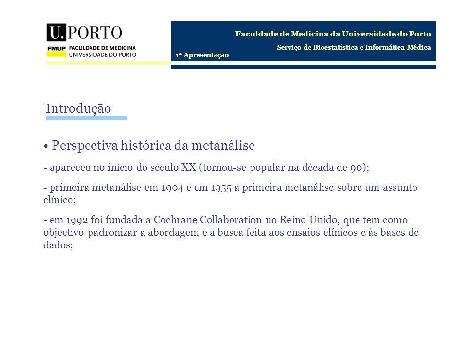 Faculdade de Medicina da Universidade do Porto Serviço de Bioestatística e Informática Médica 1ª Apresentação Introdução Perspectiva histórica da meta